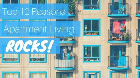 top 12 reasons apartment living rocks