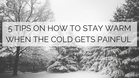 5 tips on how to stay warm when the cold gets painful