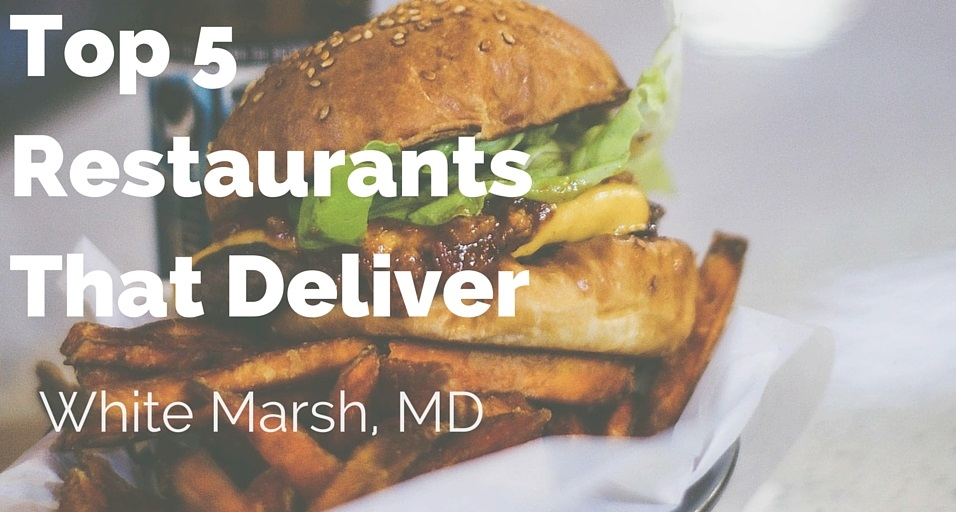 TOP 5 RESTAURANTS THAT DELIVER IN WHITE MARSH MARYLAND