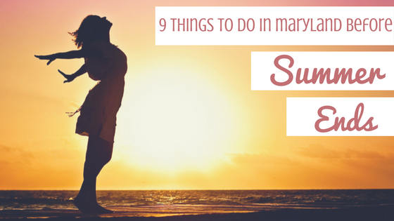 9 things to do in Maryland before the summer ends