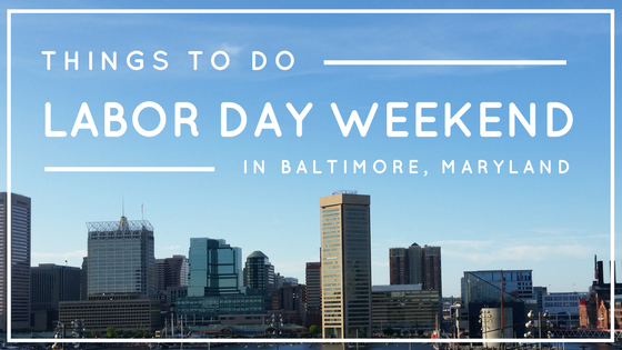 things to do labor day weekend in baltimore maryland