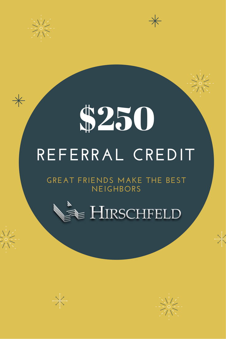 250 dollar referral credit at hirschfeld homes