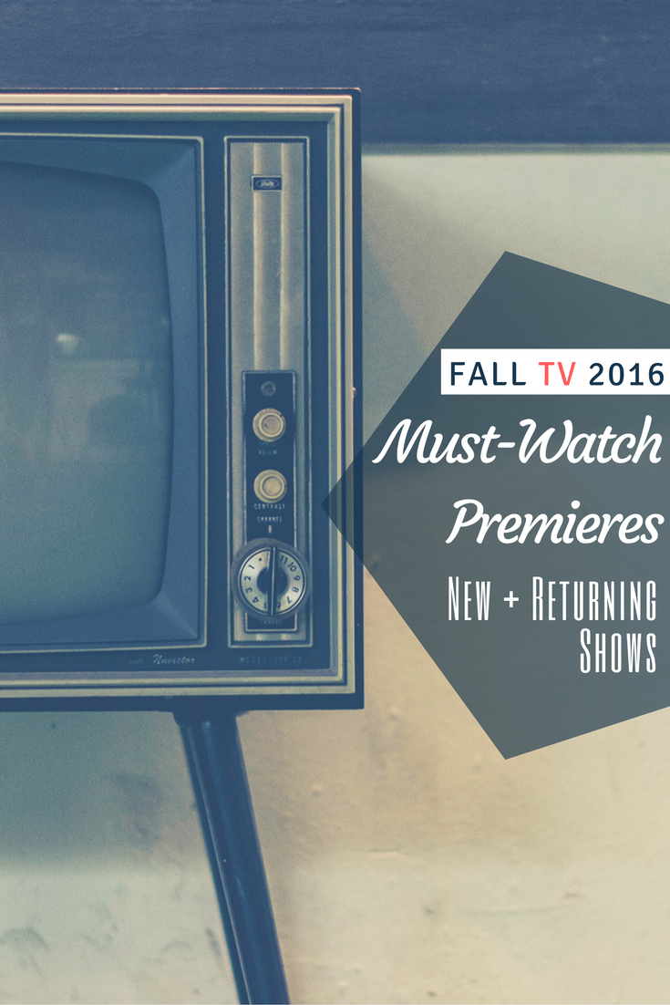 fall tv 2016 must watch premieres new plus returning shows
