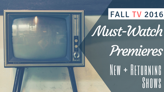fall tv 2016 must-watch premieres