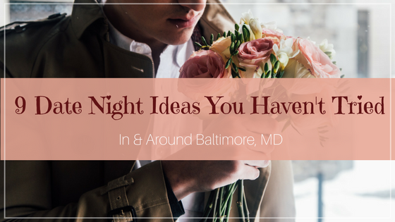 9 date night ideas you haven't tried in and around baltimore maryland