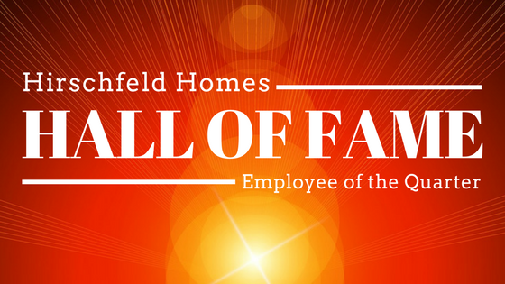 hirschfeld homes hall of fame employee of the quarter