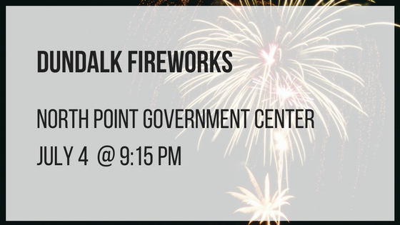 dundalk fireworks North Point Government Center July 4 at 9:15 pm