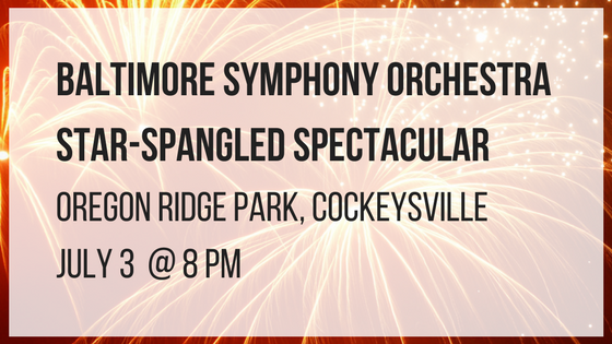 Baltimore Symphony Orchestra tar-Spangled Spectacular Oregon Ridge Park Cockeysville July 3 at 8 pm