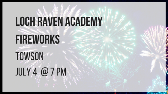 loch raven academy fireworks towson july 4 at 7 pm