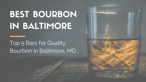 best bourbon in baltimore top 5 bars for quality bourbon in baltimore maryland