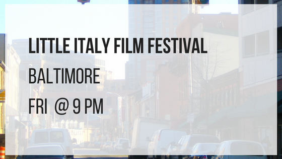 little italy film festival in baltimore fridays at 9 pm