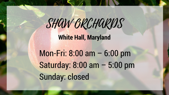 shaw orchards white hall maryland monday through friday 8 am until 6 pm saturday 8 am until 5 pm and closed on sundays