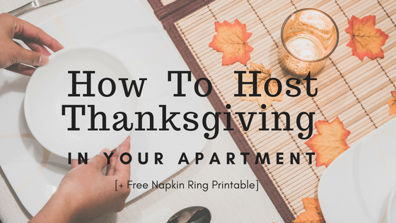 how to host thanksgiving in your apartment plus free napkin ring printable