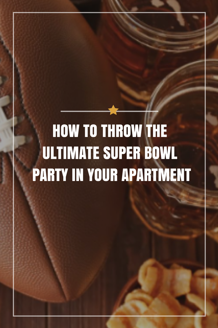 how to throw the ultimate super bowl party in your apartment
