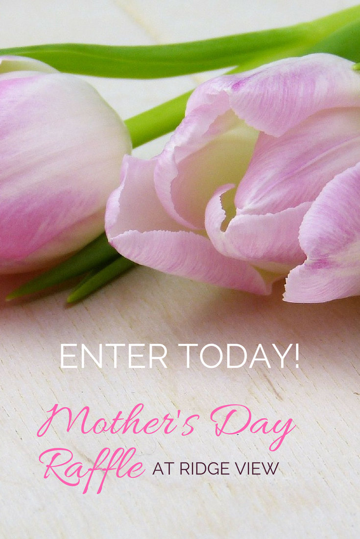 enter today - mother's day raffle at ridge view apartments