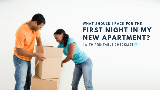 What should I pack for the first night in my new apartment? With printable checklist.