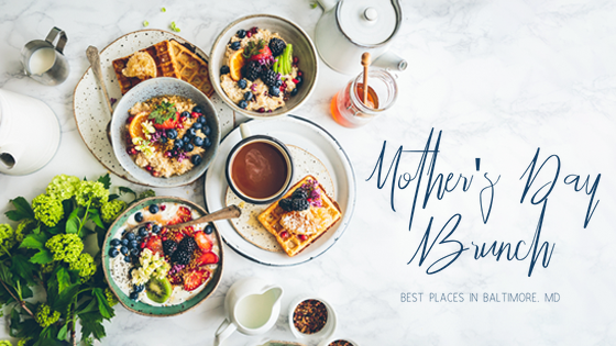 Mother's Day Brunch Best Places in Baltimore, Maryland